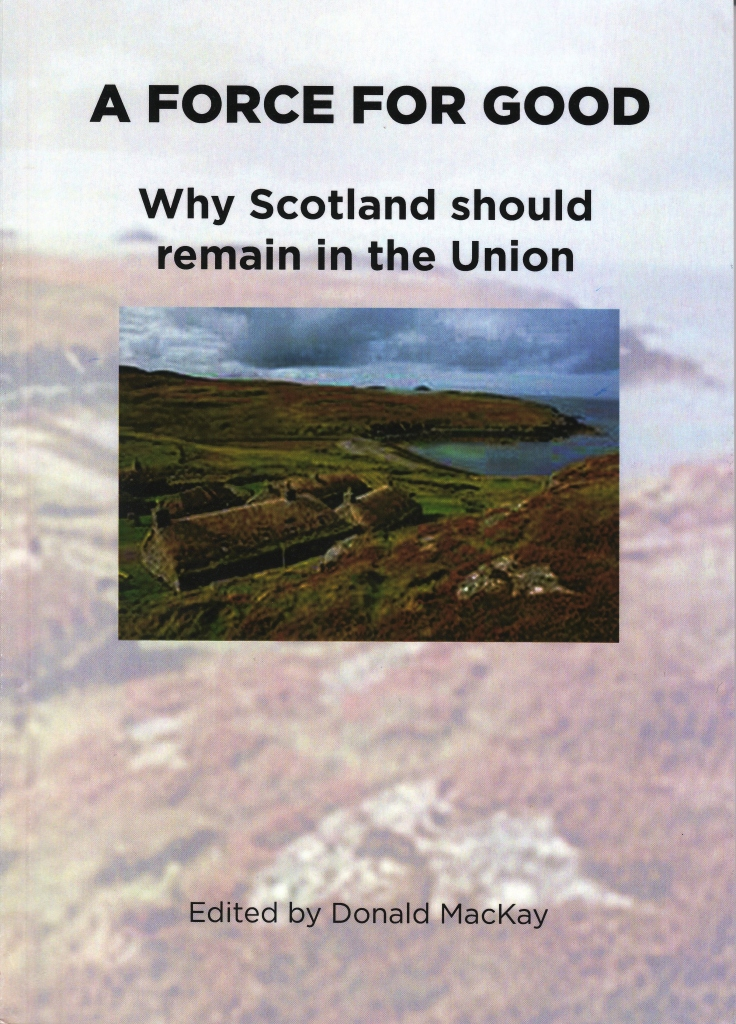 A Force For Good Why Scotland should remain in the Union