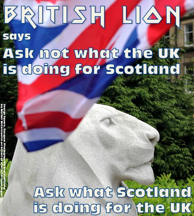 Ask not what the UK is doing for Scotland. Ask what Scotland is doing for the UK