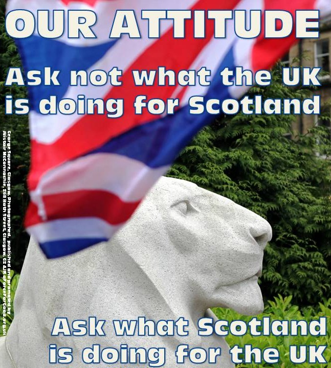 Our Attitude: Ask not what the UK is doing for Scotland. Ask what Scotland is doing for the UK