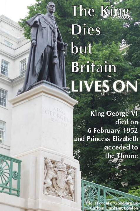 King George VI dies but Britain Lives On and a New Hand takes the Wheel of State