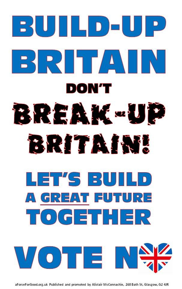 Build-up Britain Don't Break-Up Britain. Let's Build a Great Future Together. Vote No.