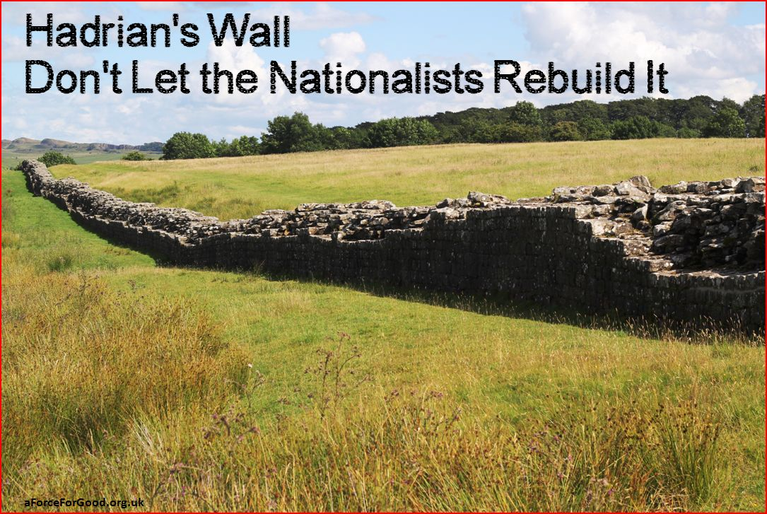 Hadrian's Wall Don't Let the Nationalists Rebuild It