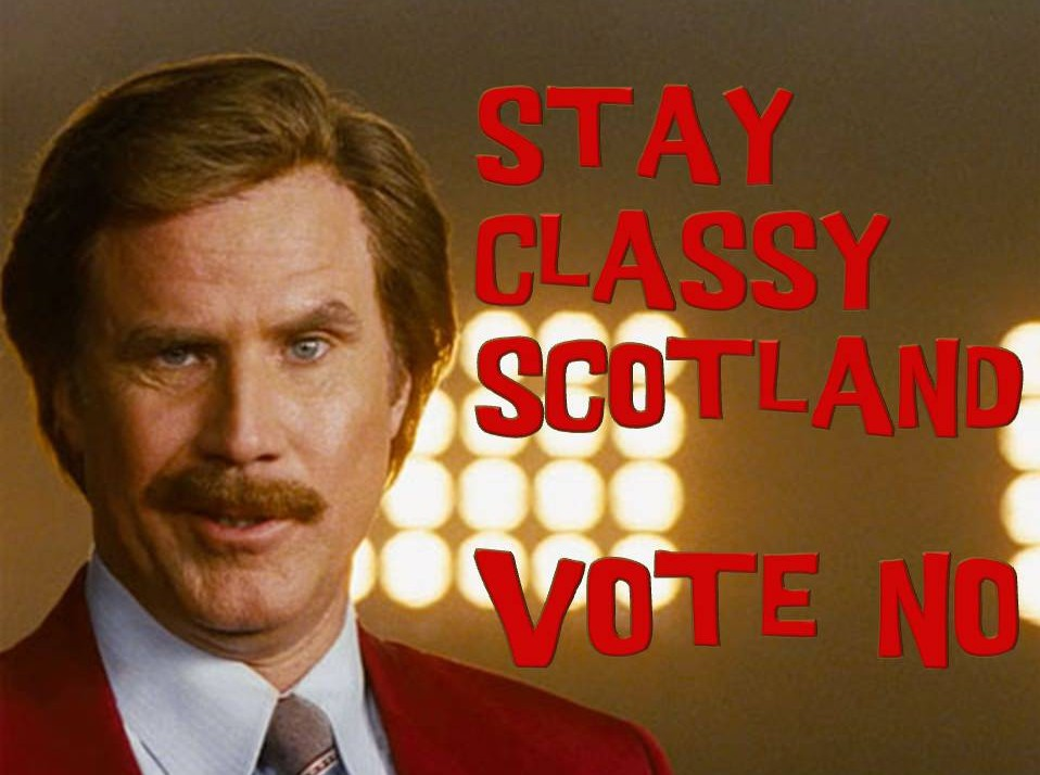 Stay Classy Scotland. Vote No.