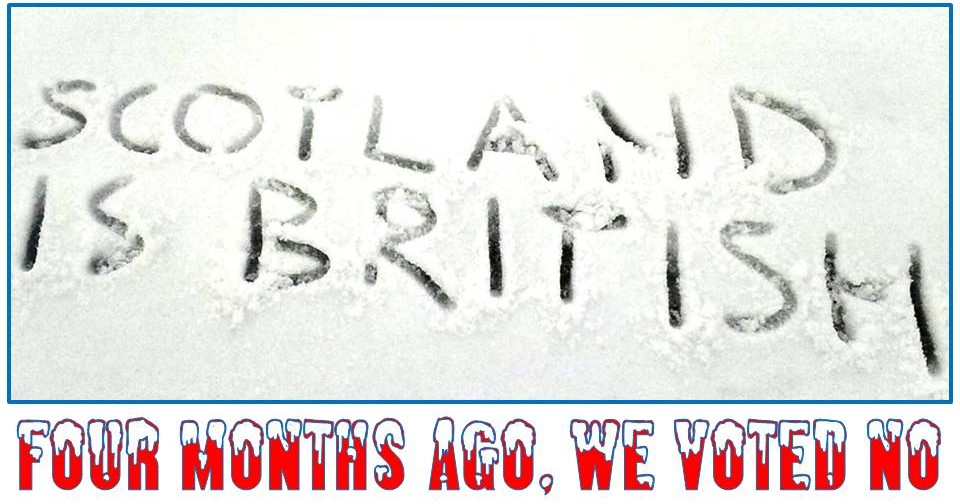 Scotland is British. Four Months Ago, We Voted No