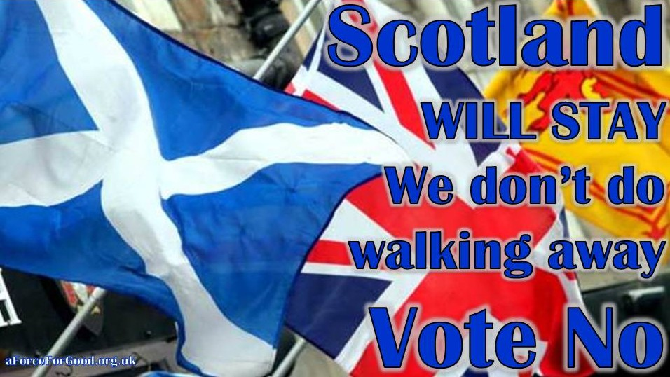 Scotland Will Stay. We don't do walking away. Vote No.