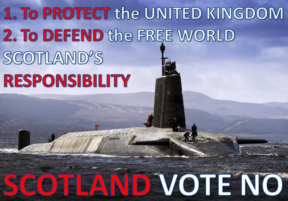 1. To Protect the United Kingdom. 2. To Defend the Free World. Scotland's Responsibility. Scotland Vote No.