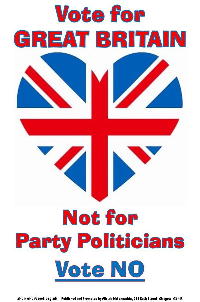 Vote For Great Britain. Not For Party Politicians. Vote No.