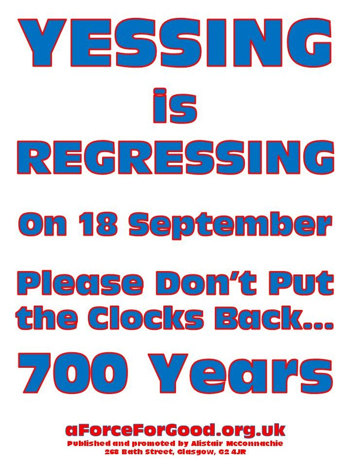 Yessing is Regressing. On 18 September, Please Don't Put the Clocks Back…700 Years.